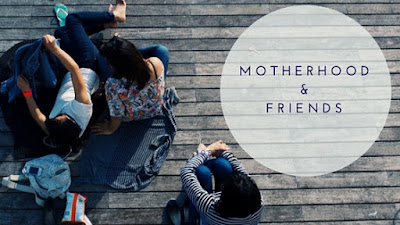 Motherhood and Friends
