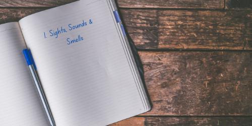 1. Sights, Smells & Sounds