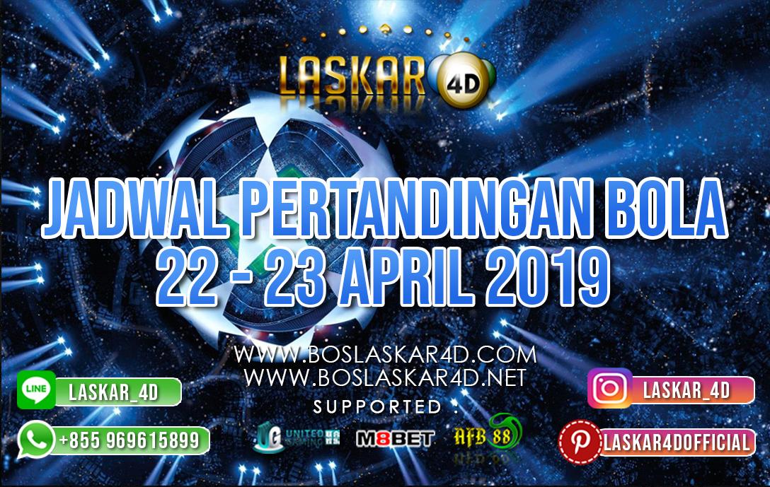 JADWAL PERTANDINGAN BOLA TANGGAL 22 APR – 23 APR 2019
