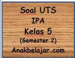 Soal UTS IPA semester 2 kelas 5 SD tahun 2016
