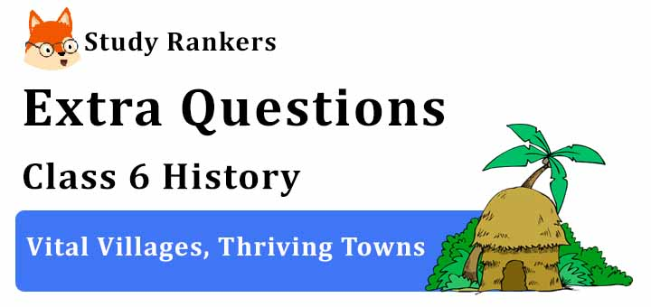 Vital Villages, Thriving Towns Extra Questions Chapter 8 Class 6 History