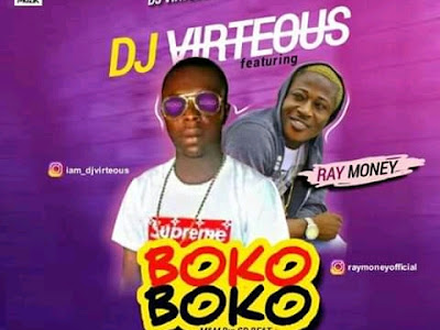 [Music] Dj Virteous  ft. Raymoney - Boko Boko