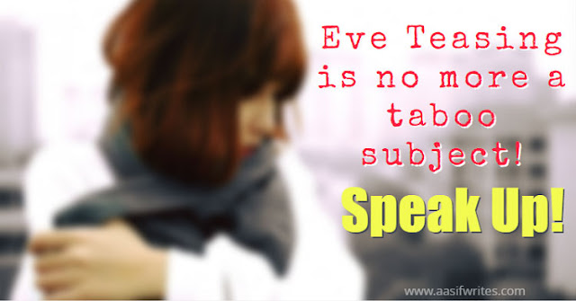 Eve Teasing is no more a taboo subject! Speak up!