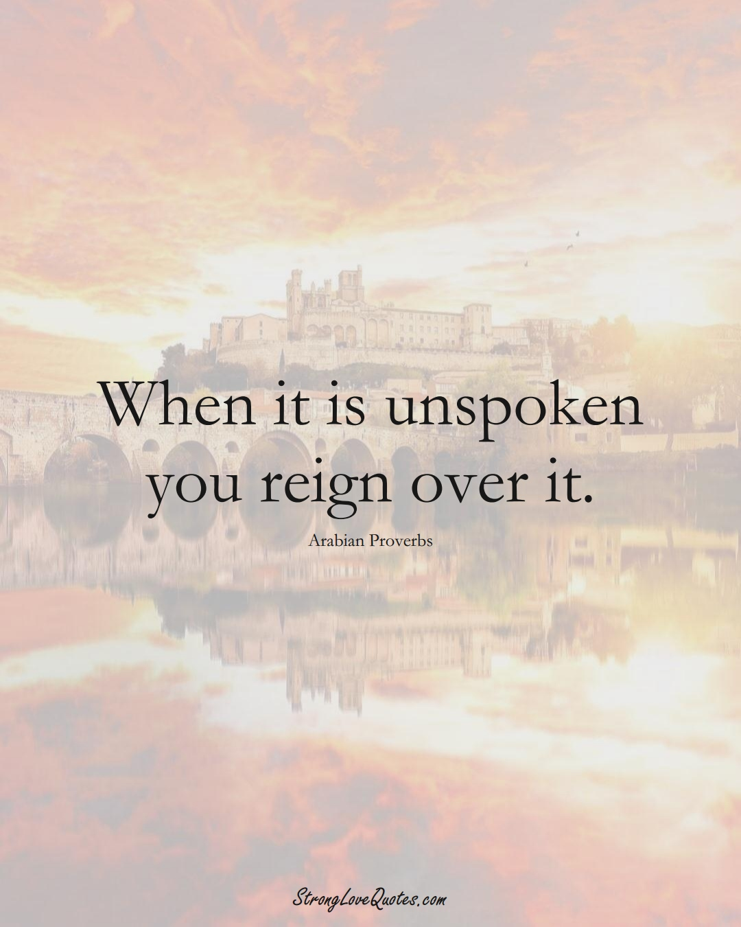 When it is unspoken you reign over it. (Arabian Sayings);  #aVarietyofCulturesSayings