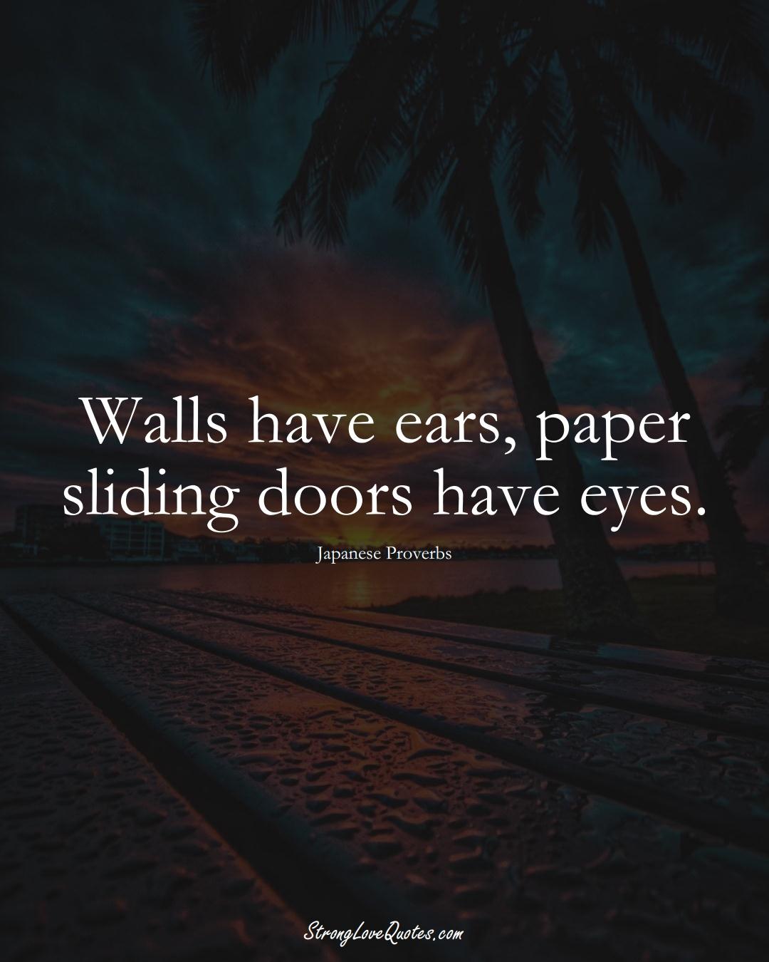 Walls have ears, paper sliding doors have eyes. (Japanese Sayings);  #AsianSayings