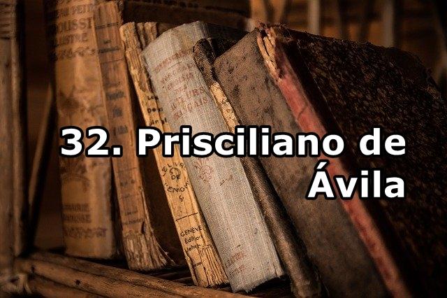 32. Prisciliano de Ávila