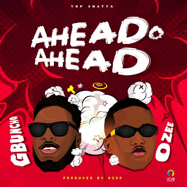 [Music] Gbuncho ft Ozee – Ahead Ahead #Arewapublisize