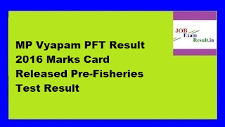 MP Vyapam PFT Result 2016 Marks Card Released Pre-Fisheries Test Result