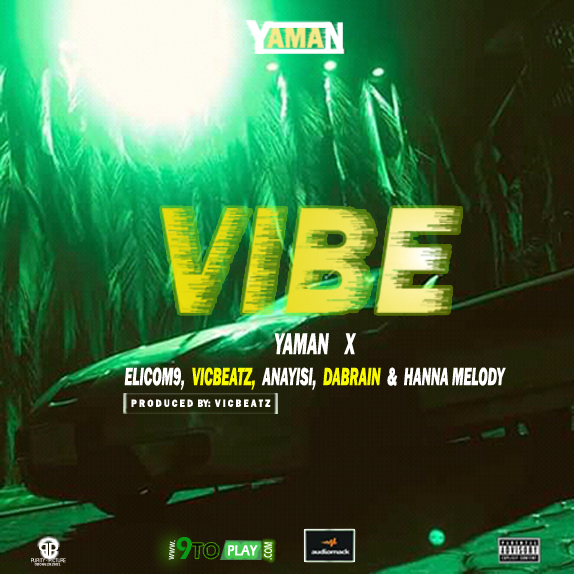 DOWNLOAD MP3. YAMAN - VIBE - FT ELICOM9, VICBEATZ, ANAYISI, DABRAIN & HANNAH MELODY