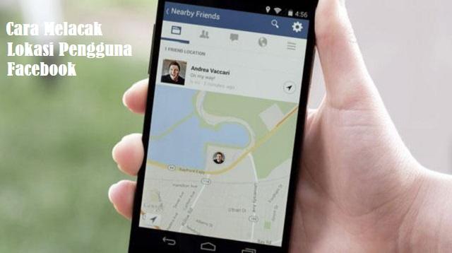 Cara melacak lokasi pengguna facebook