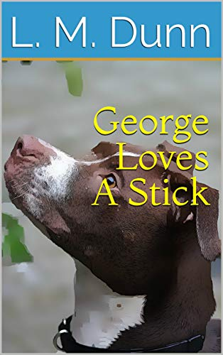 George Loves a Stick by L. M. Dunn
