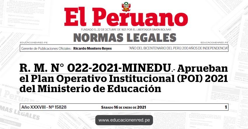 R. M. N° 022-2021-MINEDU.- Aprueban el Plan Operativo Institucional (POI) 2021 del Ministerio de Educación
