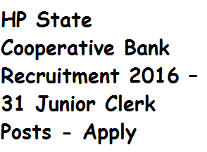 HP State Cooperative Bank Recruitment 2016 – 31 Junior Clerk Posts