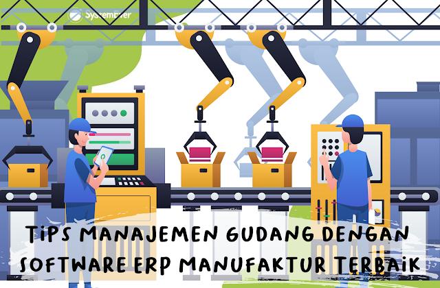 Tips Manajemen Gudang dengan SystemEver Software ERP Manufaktur Terbaik