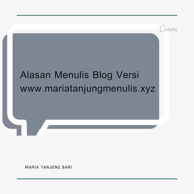Alasan Menulis Blog Versi www.mariatanjungmenulis.xyz