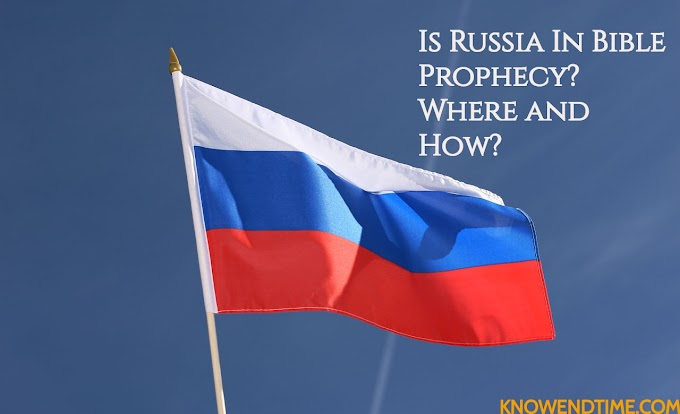 Is Russia In Bible Prophecy? Where and How?
