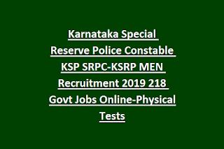 Karnataka Special Reserve Police Constable KSP SRPC-KSRP MEN Recruitment 2019 218 Govt Jobs Online-Physical Tests