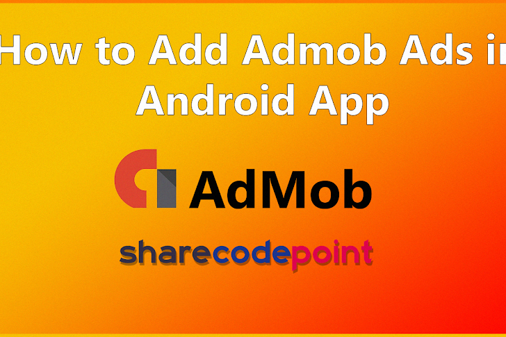 How to add admob ads in android app - Mobile app monetization the smart way