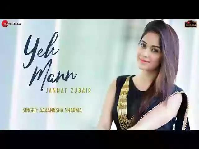 Yeh Mann Lyrics – Aakanksha Sharma | Jannat Zubair