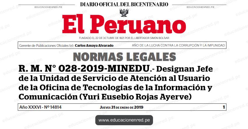 R. M. N° 028-2019-MINEDU - Designan Jefe de la Unidad de Servicio de Atención al Usuario de la Oficina de Tecnologías de la Información y Comunicación (Yuri Eusebio Rojas Ayerve) www.minedu.gob.pe