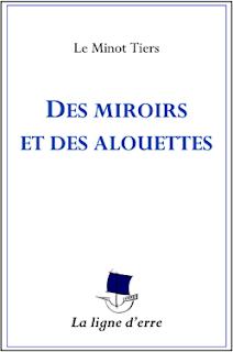 Des miroirs et des alouettes - Le Minot Tiers - La ligne d'erre Éditions