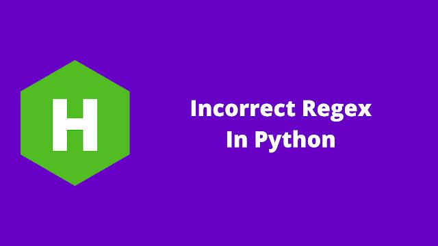 HackerRank Incorrect Regex in python problem solution