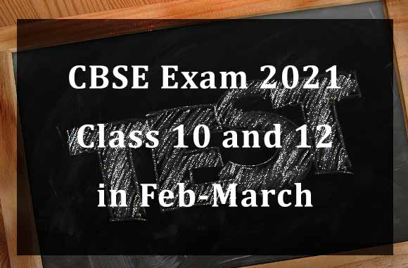 CBSE Class 10 and 12 Exams likely to be held in Feb-March 2021