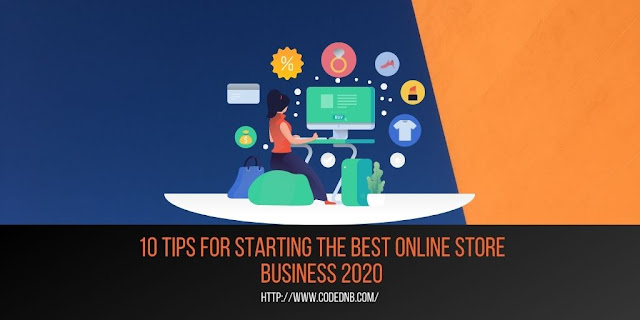 10 Tips for Starting the Best Online Store Business 2020