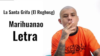 LETRA Marihuanao El Reghosg La santa Grifa