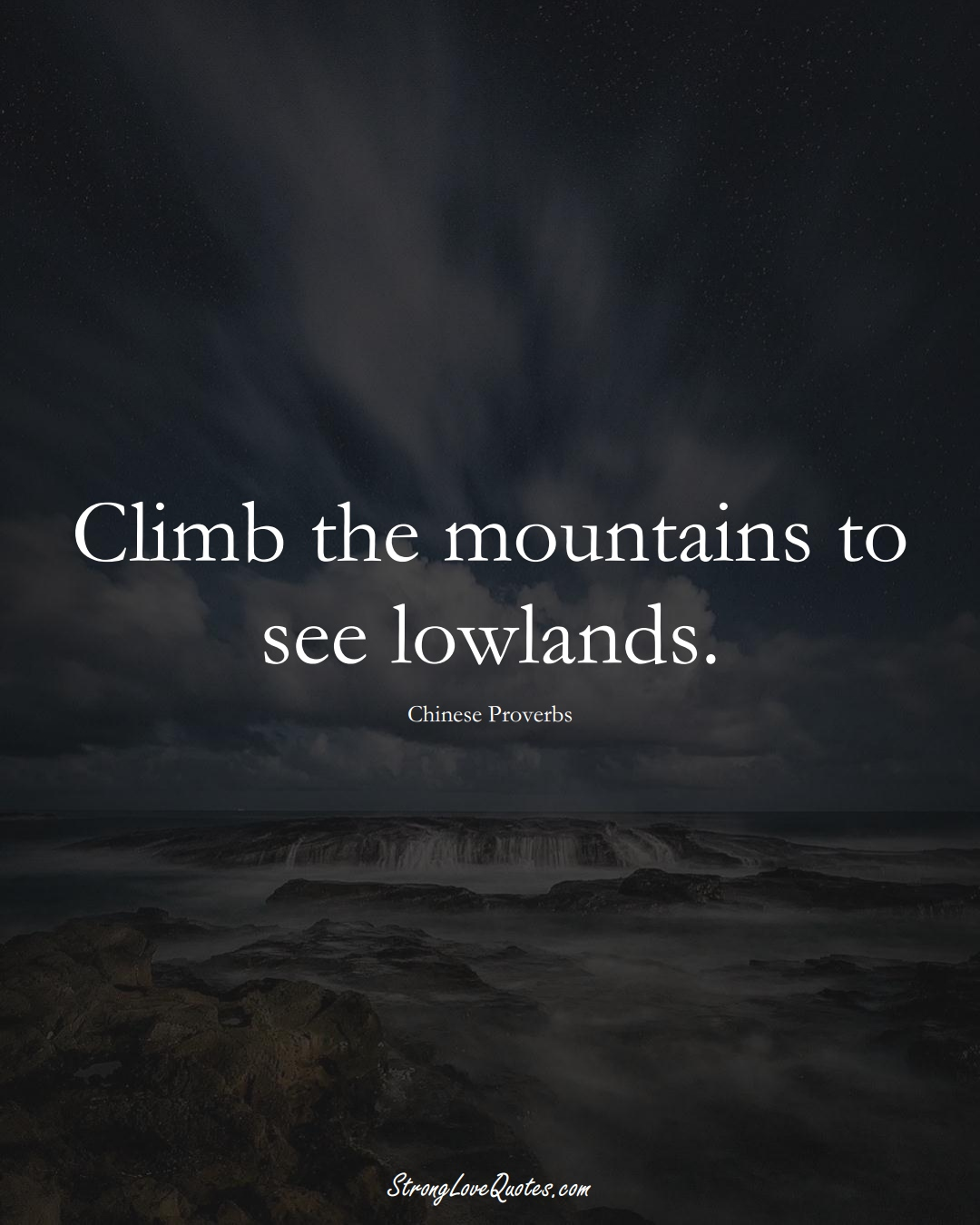 Climb the mountains to see lowlands. (Chinese Sayings);  #AsianSayings