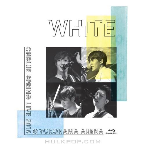 "CNBLUE – SPRING LIVE 2015 ""WHITE"" @YOKOHAMA ARENA"
