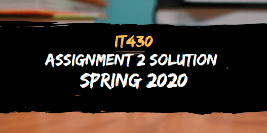 IT430 ASSIGNMENT NO.2 SOLUTION SPRING 2020