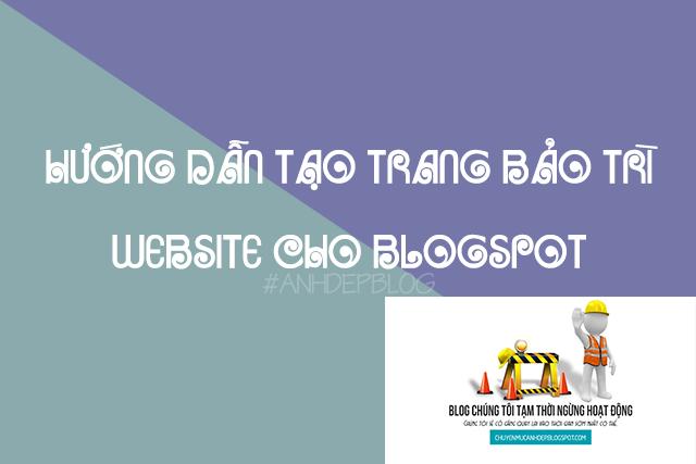 TẠO TRANG BẢO TRÌ WEBSITE CHO BLOGSPOT