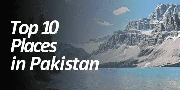 Top 10 Best places to visit in Pakistan in 2021