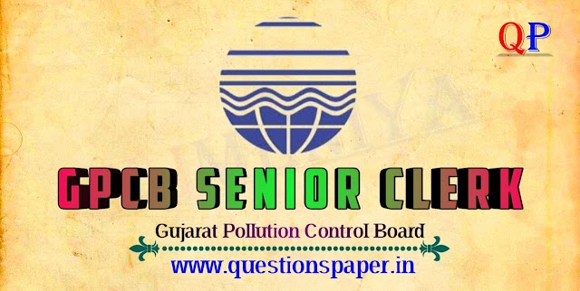 GPCB Senior Clerk (Advt. No. 2017-18/06) Question Paper and Answer Key(14-07-2019)