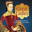 Great Ladies:The Forgotten Witnesses to the Lives of Tudor Queens - Sylvia Barbara Soberton - Informative Read ~