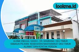 Klinik Enggal Saras - Dr. Bambang  Oku Timur Sebagai Pilihan  Kesehatan Masyarakat Oku Timur Alamat Dan Kontak Person