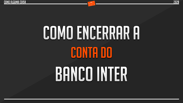 Como encerrar a conta do Banco Inter