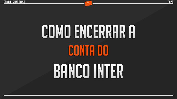 Como encerrar a conta do Banco Inter