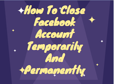 How to close Facebook account temporarily and permanently