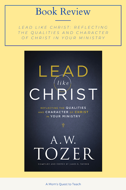 A Mom's Quest to Teach: Book Club: Book Review of Lead Like Christ: Reflecting the Qualities and Character of Christ in Your Ministry with cover of the book