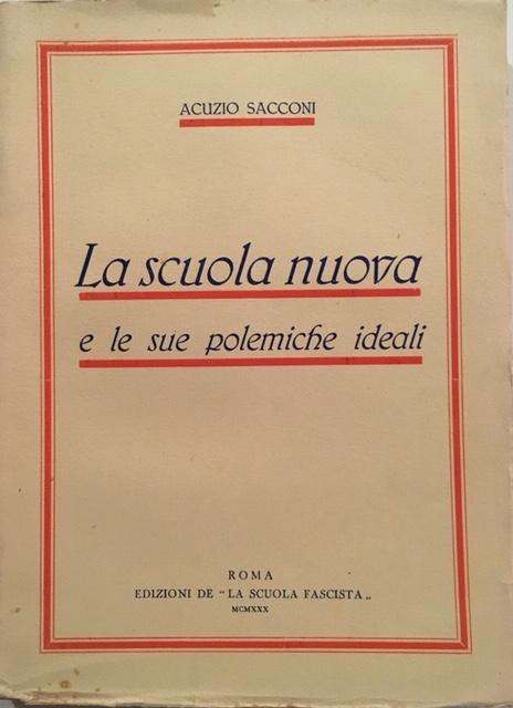 """Acuzio Sacconi - La Scuola Nuova e le sue polemiche ideali. Anno 1930.  Edizioni de """"La Scuola Fascista"""", Roma."""