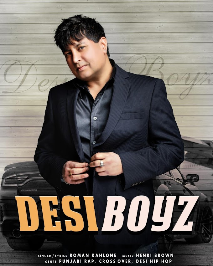 Desi Boyz by Hip hop and pop Singer-Songwriter Roman Kahlone will hit the screens soon