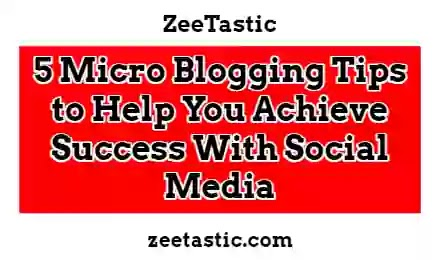 5 Micro Blogging Tips to Help You Achieve Success With Social Media