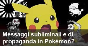Messaggi subliminali e propaganda imperialista in Pokémon? L'inquietante storia (e cosa c'è di vero)