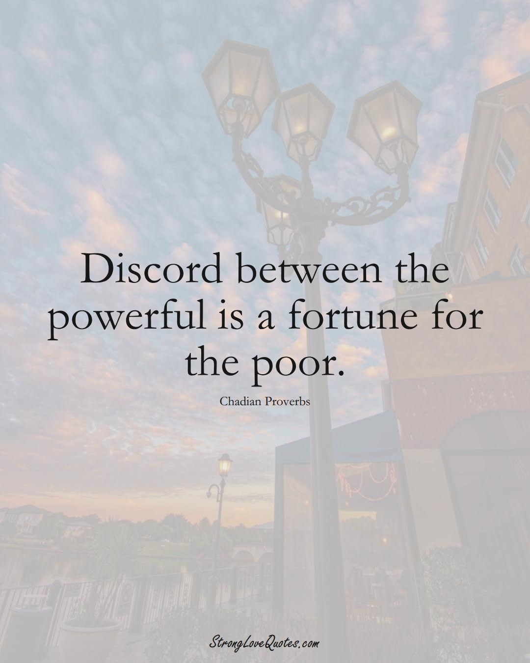 Discord between the powerful is a fortune for the poor. (Chadian Sayings);  #AfricanSayings