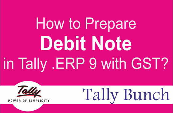 How to Prepare Debit Note in Tally .ERP 9 with GST