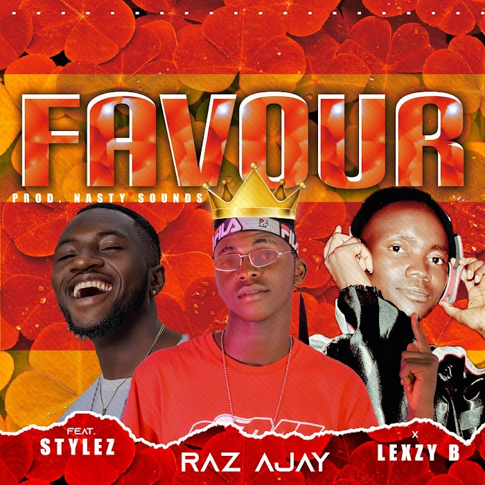 [MUSIC] Raz Ajay - Favour ft LexzyB & Stylez ( prod. Nasty Soundz) |Mp3 Download