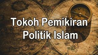 Mengenal Tokoh-Tokoh Pemikiran Politik Islam