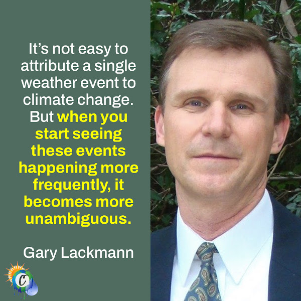 It's not easy to attribute a single weather event to climate change. But when you start seeing these events happening more frequently, it becomes more unambiguous. — Gary Lackmann, a professor of atmospheric science at North Carolina State University